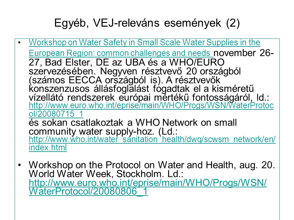 Egyéb, VEJ-releváns események (2) Workshop on Water Safety in Small Scale Water Supplies in the European Region: common challenges and needs november 26- 27, Bad Elster, DE az UBA és a WHO/EURO szervezésében.