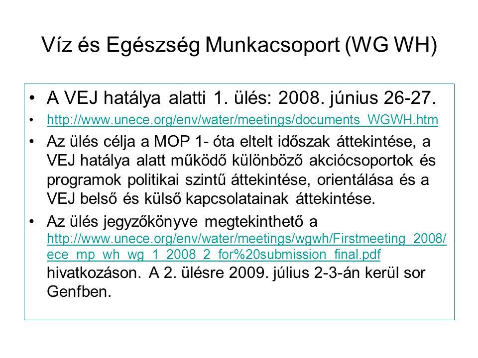Víz és Egészség Munkacsoport (WG WH) A VEJ hatálya alatti 1. ülés: 2008. június 26-27. http://www.unece.org/env/water/meetings/documents_WGWH.htm Az ü