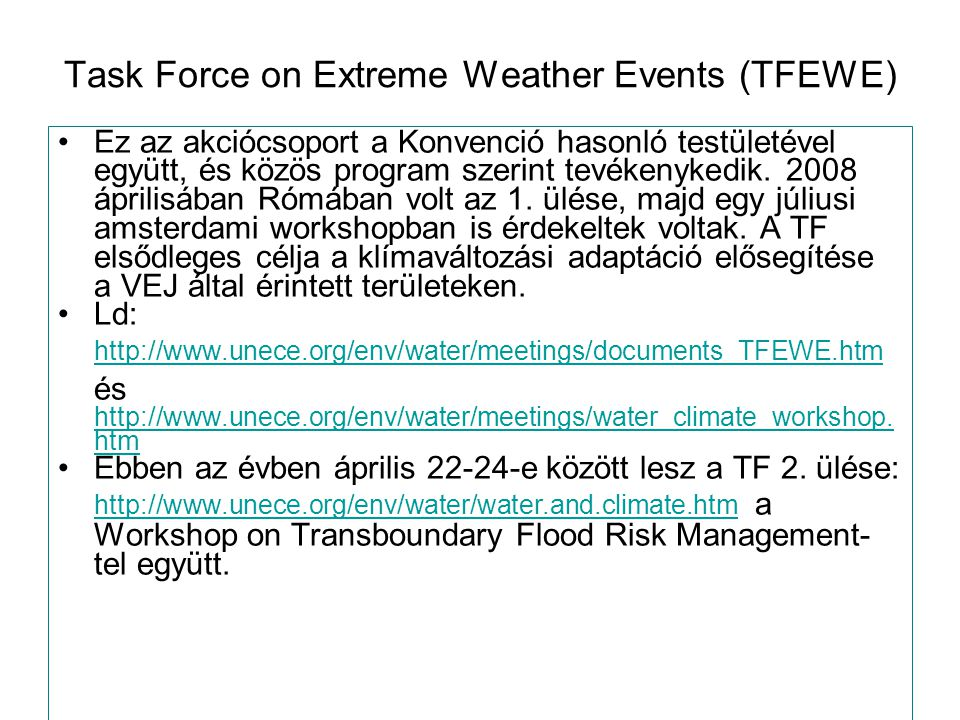 Task Force on Extreme Weather Events (TFEWE) Ez az akciócsoport a Konvenció hasonló testületével együtt, és közös program szerint tevékenykedik.