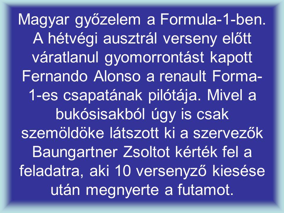 Magyar győzelem a Formula-1-ben. A hétvégi ausztrál verseny előtt váratlanul gyomorrontást kapott Fernando Alonso a renault Forma- 1-es csapatának pil