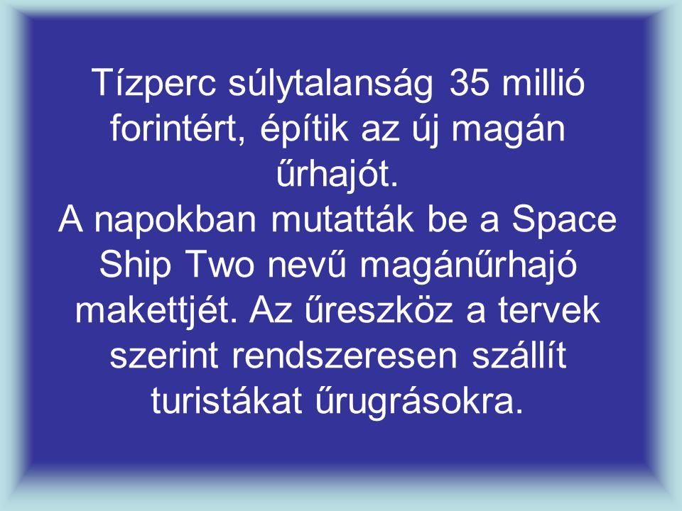 Tízperc súlytalanság 35 millió forintért, építik az új magán űrhajót. A napokban mutatták be a Space Ship Two nevű magánűrhajó makettjét. Az űreszköz