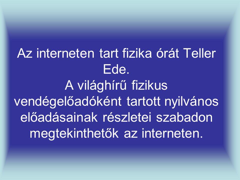 Az interneten tart fizika órát Teller Ede.