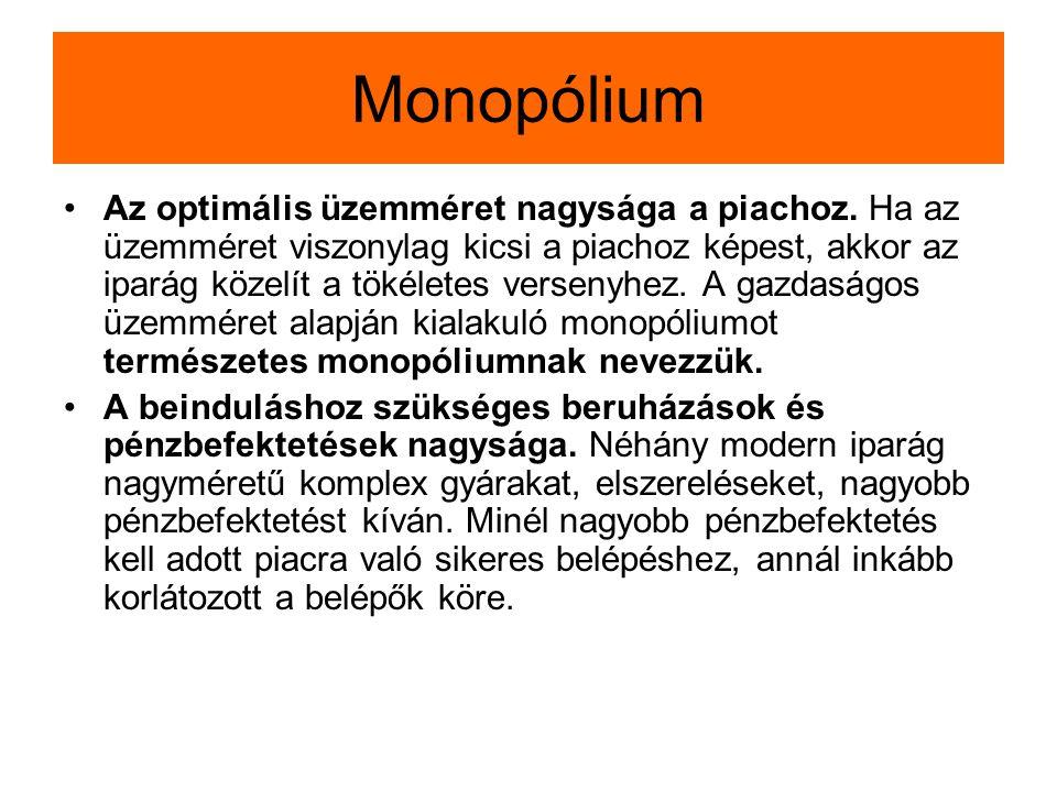 Monopólium Az optimális üzemméret nagysága a piachoz. Ha az üzemméret viszonylag kicsi a piachoz képest, akkor az iparág közelít a tökéletes versenyhe