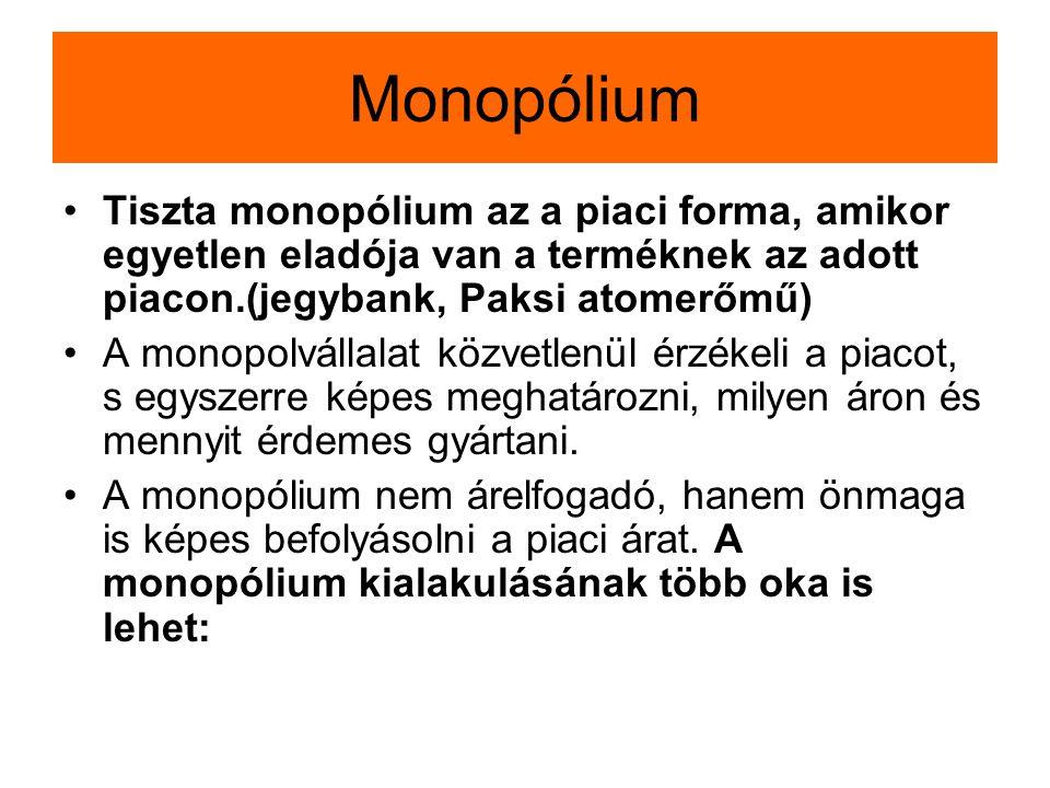 Monopólium Tiszta monopólium az a piaci forma, amikor egyetlen eladója van a terméknek az adott piacon.(jegybank, Paksi atomerőmű) A monopolvállalat k