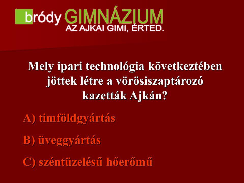 Mely ipari technológia következtében jöttek létre a vörösiszaptározó kazetták Ajkán? A) A) timföldgyártás B) B) üveggyártás C) C) széntüzelésű hőerőmű