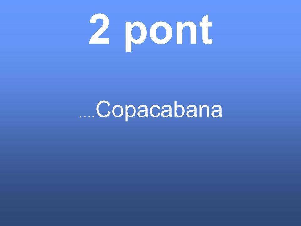 2 pont …. Copacabana
