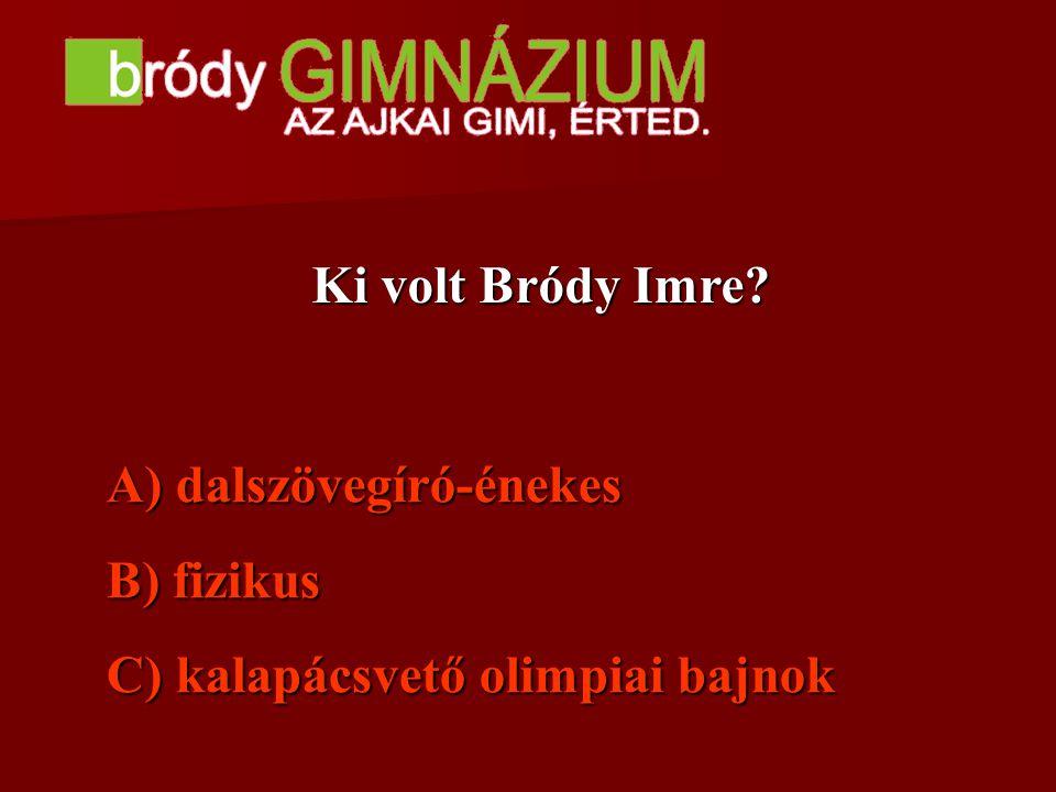 Ki volt Bródy Imre? A) A) dalszövegíró-énekes B) B) fizikus C) C) kalapácsvető olimpiai bajnok