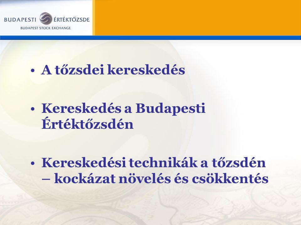 A tőzsdei kereskedés Kereskedés a Budapesti Értéktőzsdén Kereskedési technikák a tőzsdén – kockázat növelés és csökkentés