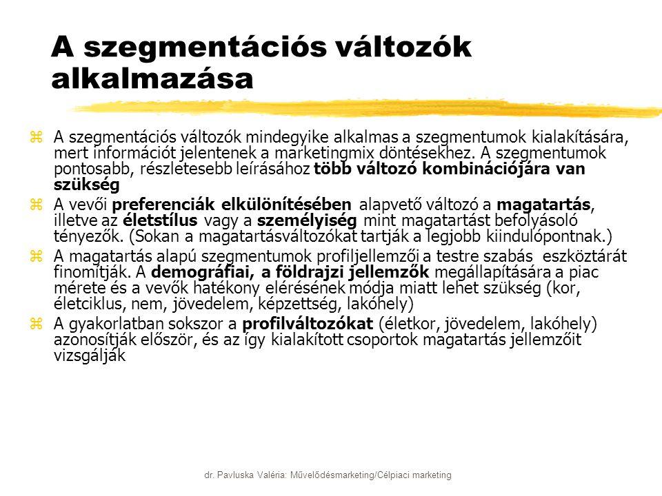 dr. Pavluska Valéria: Művelődésmarketing/Célpiaci marketing A szegmentációs változók alkalmazása zA szegmentációs változók mindegyike alkalmas a szegm