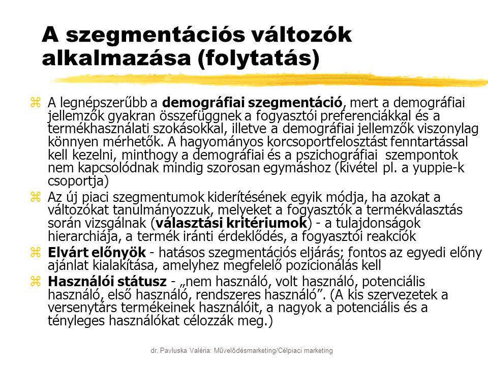 dr. Pavluska Valéria: Művelődésmarketing/Célpiaci marketing A szegmentációs változók alkalmazása (folytatás) zA legnépszerűbb a demográfiai szegmentác