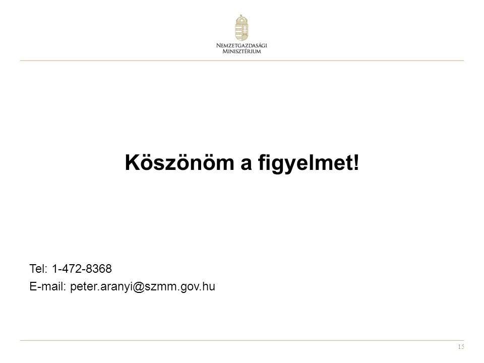 15 Köszönöm a figyelmet! Tel: 1-472-8368 E-mail: peter.aranyi@szmm.gov.hu
