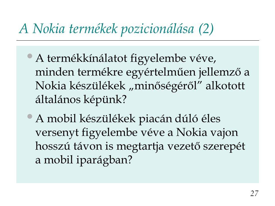 """A Nokia termékek pozicionálása (2) A termékkínálatot figyelembe véve, minden termékre egyértelműen jellemző a Nokia készülékek """"minőségéről alkotott általános képünk."""