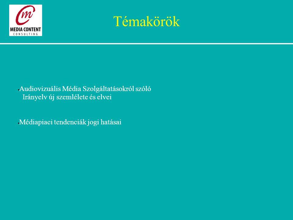 Témakörök  Audiovizuális Média Szolgáltatásokról szóló Irányelv új szemlélete és elvei  Médiapiaci tendenciák jogi hatásai
