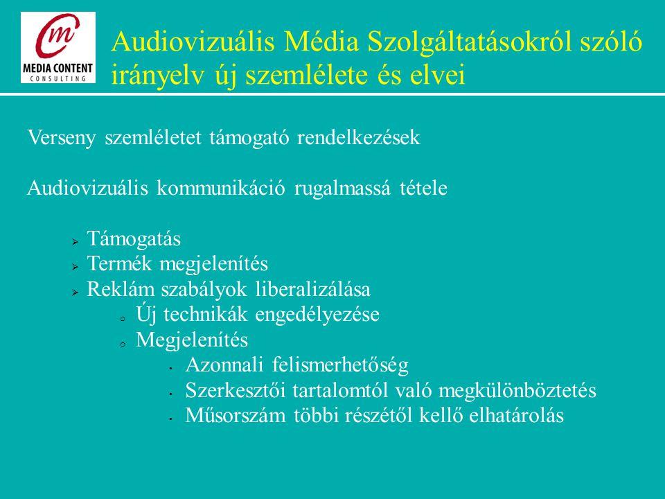 Audiovizuális Média Szolgáltatásokról szóló irányelv új szemlélete és elvei Verseny szemléletet támogató rendelkezések Audiovizuális kommunikáció rugalmassá tétele  Támogatás  Termék megjelenítés  Reklám szabályok liberalizálása o Új technikák engedélyezése o Megjelenítés Azonnali felismerhetőség Szerkesztői tartalomtól való megkülönböztetés Műsorszám többi részétől kellő elhatárolás