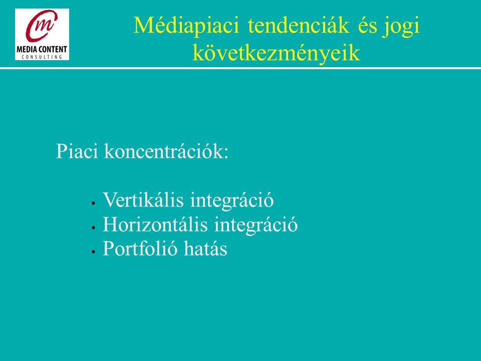 Médiapiaci tendenciák és jogi következményeik Piaci koncentrációk:  Vertikális integráció  Horizontális integráció  Portfolió hatás