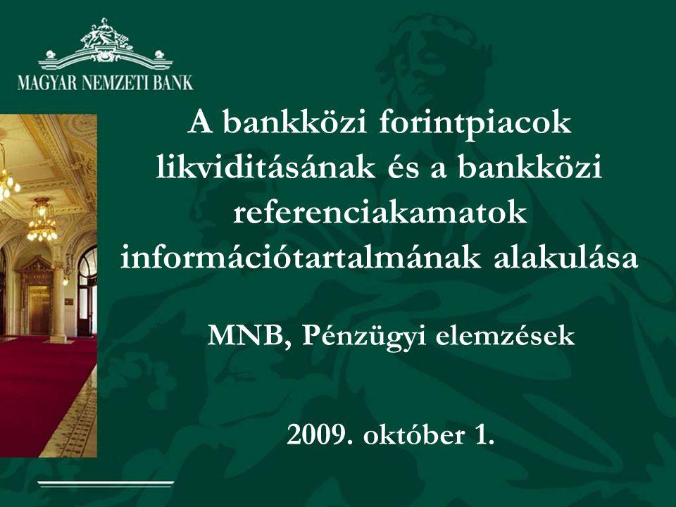 A bankközi forintpiacok likviditásának és a bankközi referenciakamatok információtartalmának alakulása MNB, Pénzügyi elemzések 2009. október 1.