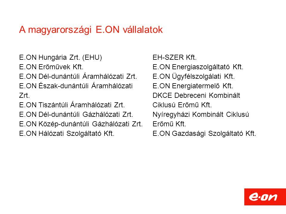 A magyarországi E.ON vállalatok E.ON Hungária Zrt. (EHU) E.ON Erőművek Kft. E.ON Dél-dunántúli Áramhálózati Zrt. E.ON Észak-dunántúli Áramhálózati Zrt