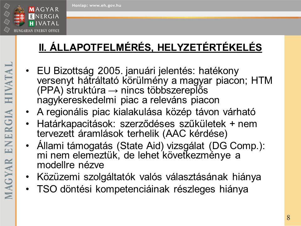 II. ÁLLAPOTFELMÉRÉS, HELYZETÉRTÉKELÉS EU Bizottság 2005. januári jelentés: hatékony versenyt hátráltató körülmény a magyar piacon; HTM (PPA) struktúra