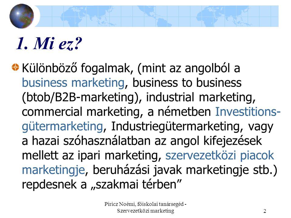 Piricz Noémi, főiskolai tanársegéd - Szervezetközi marketing2 1. Mi ez? Különböző fogalmak, (mint az angolból a business marketing, business to busine