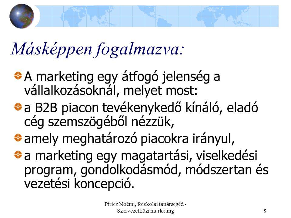 Piricz Noémi, főiskolai tanársegéd - Szervezetközi marketing5 Másképpen fogalmazva: A marketing egy átfogó jelenség a vállalkozásoknál, melyet most: a