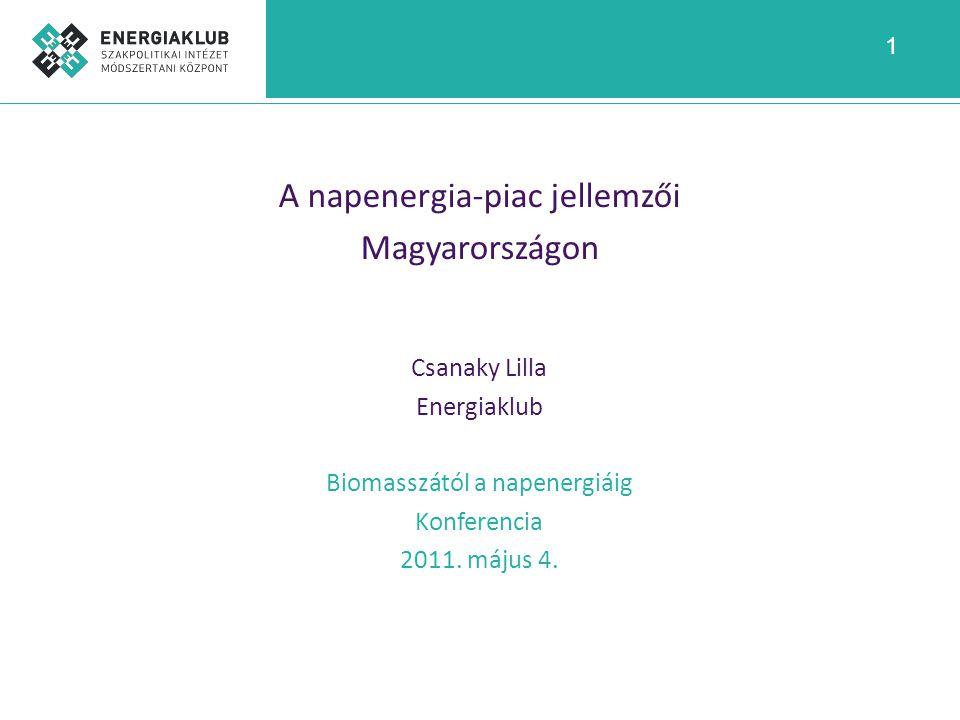 1 A napenergia-piac jellemzői Magyarországon Csanaky Lilla Energiaklub Biomasszától a napenergiáig Konferencia 2011. május 4.