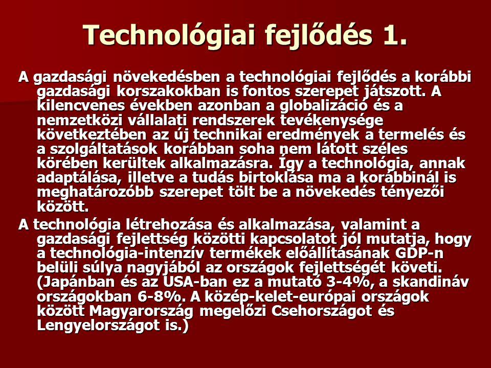 Technológiai fejlődés 1. A gazdasági növekedésben a technológiai fejlődés a korábbi gazdasági korszakokban is fontos szerepet játszott. A kilencvenes