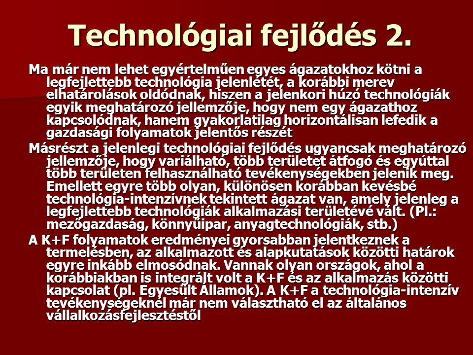 Technológiai fejlődés 2. Ma már nem lehet egyértelműen egyes ágazatokhoz kötni a legfejlettebb technológia jelenlétét, a korábbi merev elhatárolások o