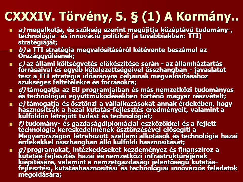 CXXXIV. Törvény, 5. § (1) A Kormány.. a) megalkotja, és szükség szerint megújítja középtávú tudomány-, technológia- és innováció-politikai (a továbbia