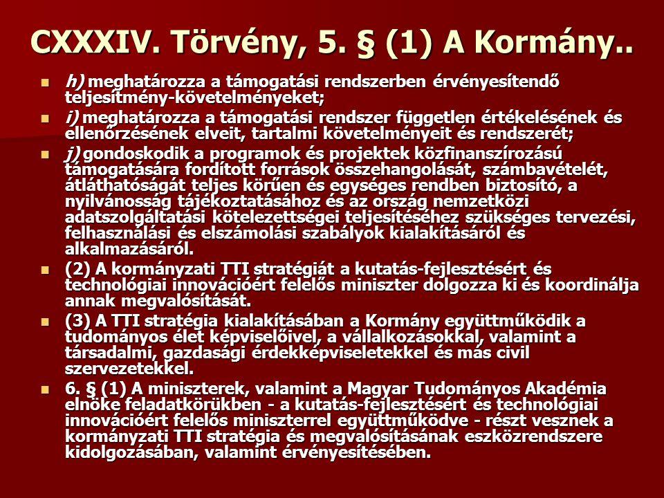 CXXXIV. Törvény, 5. § (1) A Kormány.. h) meghatározza a támogatási rendszerben érvényesítendő teljesítmény-követelményeket; h) meghatározza a támogatá