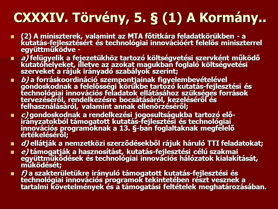 CXXXIV. Törvény, 5. § (1) A Kormány.. (2) A miniszterek, valamint az MTA főtitkára feladatkörükben - a kutatás-fejlesztésért és technológiai innováció