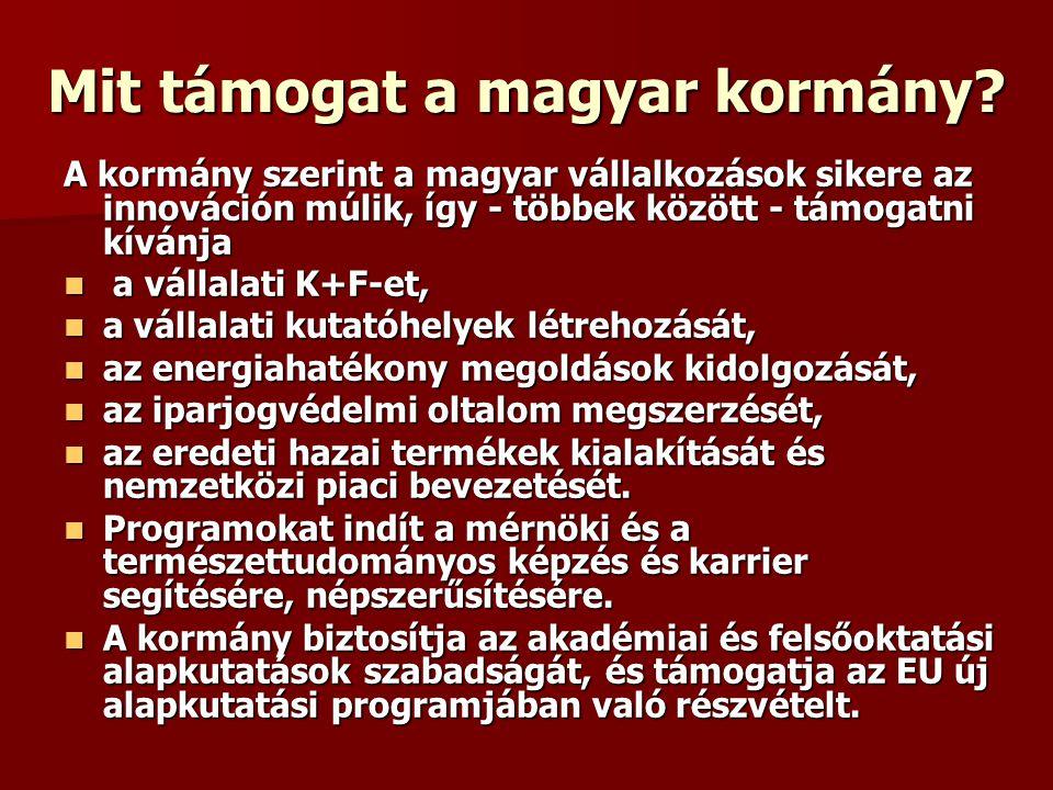 Mit támogat a magyar kormány? A kormány szerint a magyar vállalkozások sikere az innováción múlik, így - többek között - támogatni kívánja a vállalati