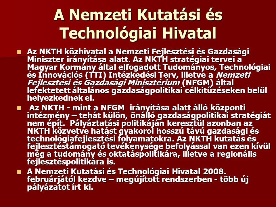 A Nemzeti Kutatási és Technológiai Hivatal Az NKTH közhivatal a Nemzeti Fejlesztési és Gazdasági Miniszter irányítása alatt. Az NKTH stratégiai tervei