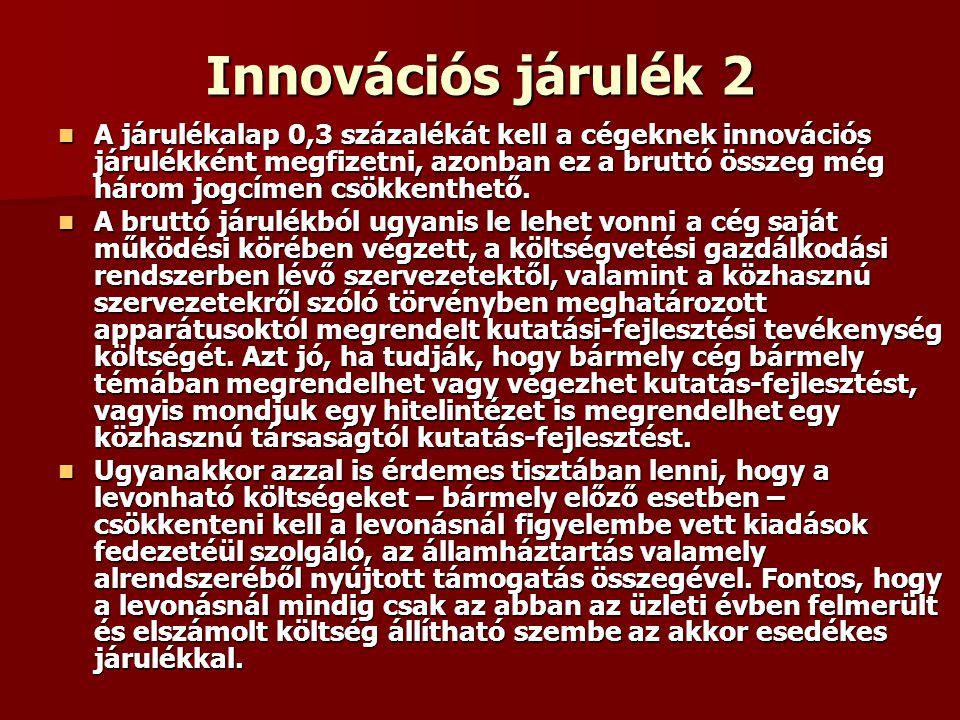 Innovációs járulék 2 A járulékalap 0,3 százalékát kell a cégeknek innovációs járulékként megfizetni, azonban ez a bruttó összeg még három jogcímen csö