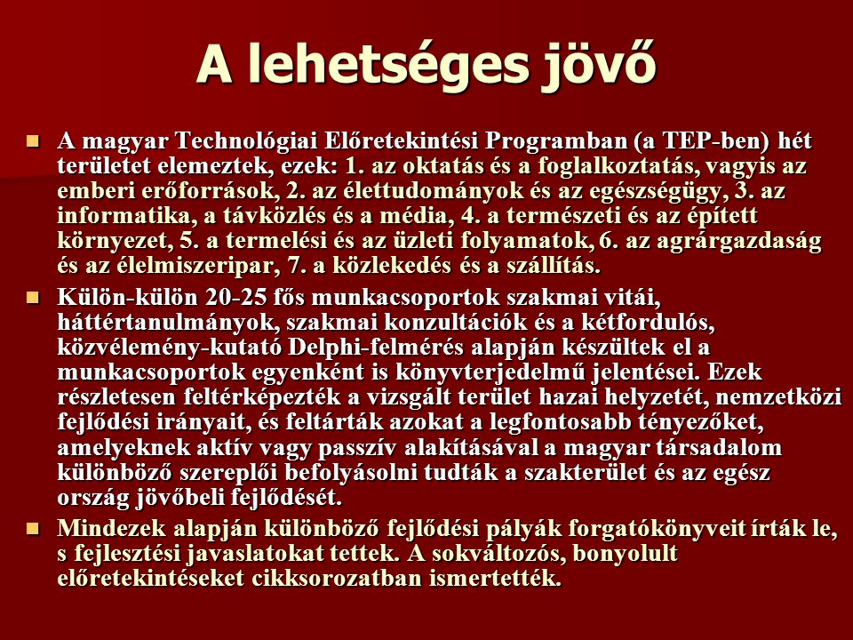 A lehetséges jövő A magyar Technológiai Előretekintési Programban (a TEP-ben) hét területet elemeztek, ezek: 1. az oktatás és a foglalkoztatás, vagyis