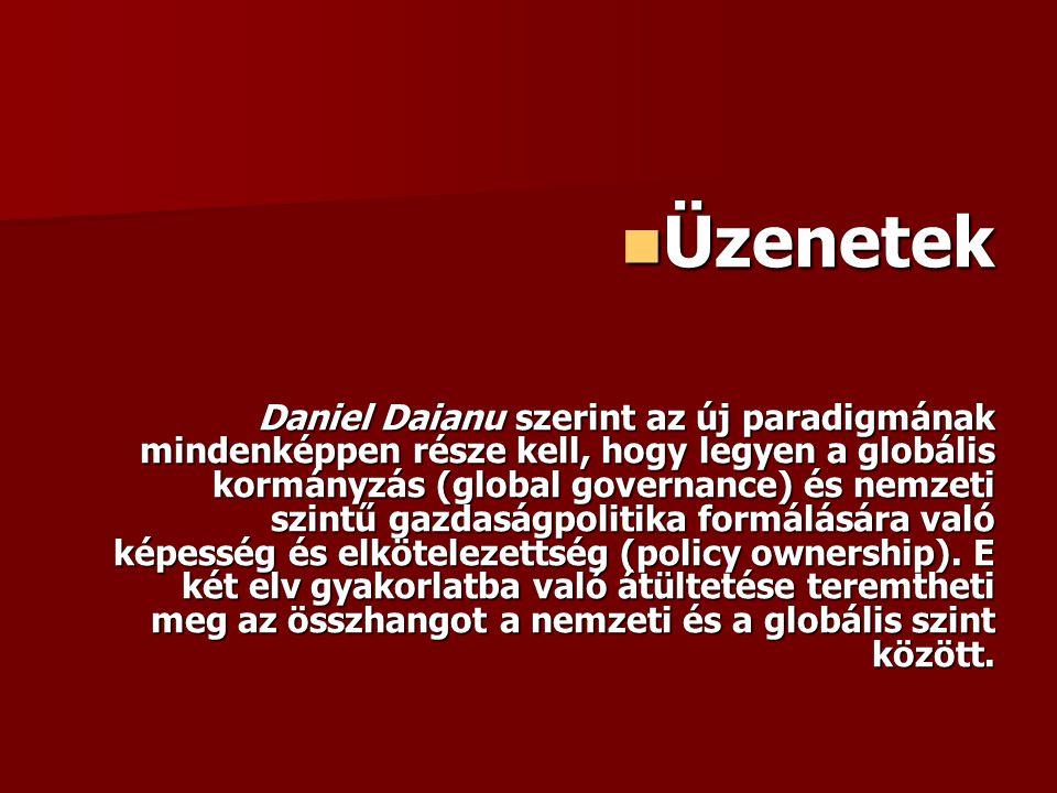 Üzenetek Üzenetek Daniel Daianu szerint az új paradigmának mindenképpen része kell, hogy legyen a globális kormányzás (global governance) és nemzeti szintű gazdaságpolitika formálására való képesség és elkötelezettség (policy ownership).