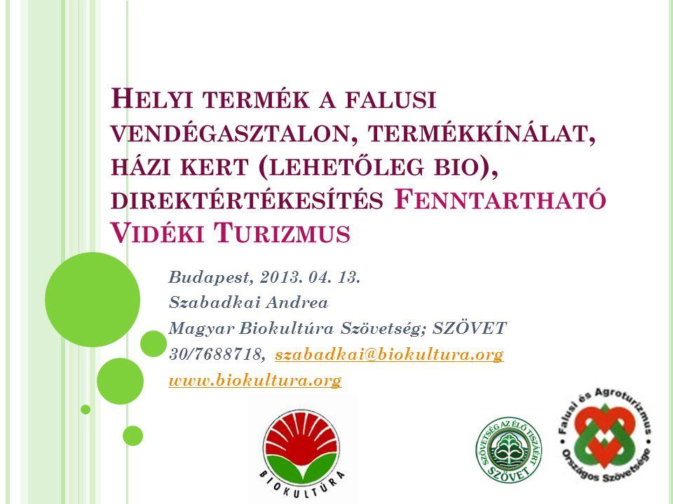H ELYI TERMÉK A FALUSI VENDÉGASZTALON, TERMÉKKÍNÁLAT, HÁZI KERT ( LEHETŐLEG BIO ), DIREKTÉRTÉKESÍTÉS F ENNTARTHATÓ V IDÉKI T URIZMUS Budapest, 2013. 0