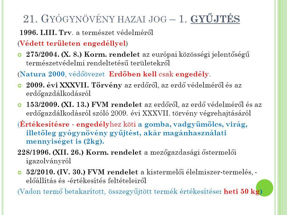 21. G YÓGYNÖVÉNY HAZAI JOG – 1. GYŰJTÉS 1996. LIII. Trv. a természet védelméről ( Védett területen engedéllyel ) 275/2004. (X. 8.) Korm. rendelet az e