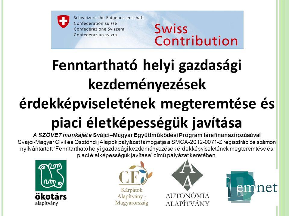 Fenntartható helyi gazdasági kezdeményezések érdekképviseletének megteremtése és piaci életképességük javítása A SZÖVET munkáját a Svájci–Magyar Együt