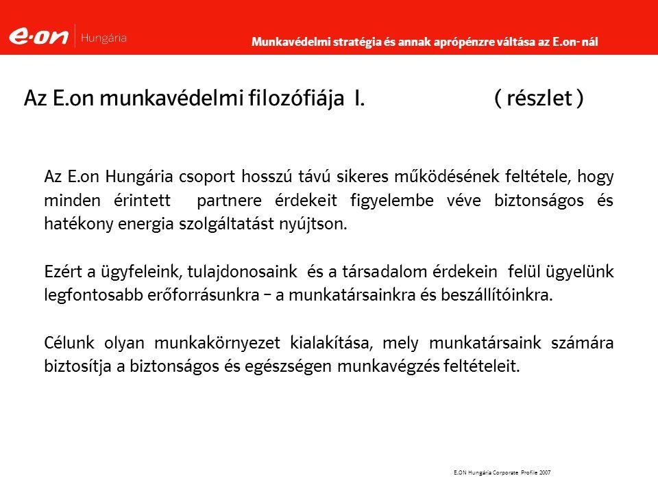 E.ON Hungária Corporate Profile 2007 Az E.on munkavédelmi filozófiája I.