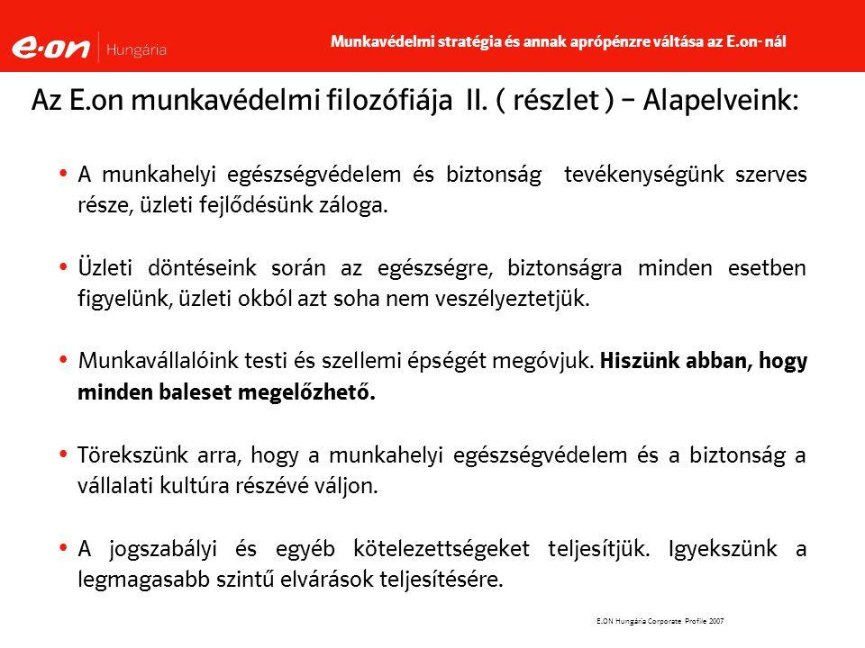 E.ON Hungária Corporate Profile 2007 Az E.on munkavédelmi filozófiája II.