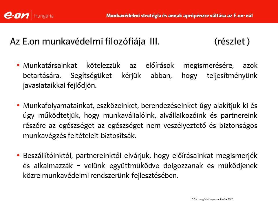 E.ON Hungária Corporate Profile 2007 Az E.on munkavédelmi filozófiája III.