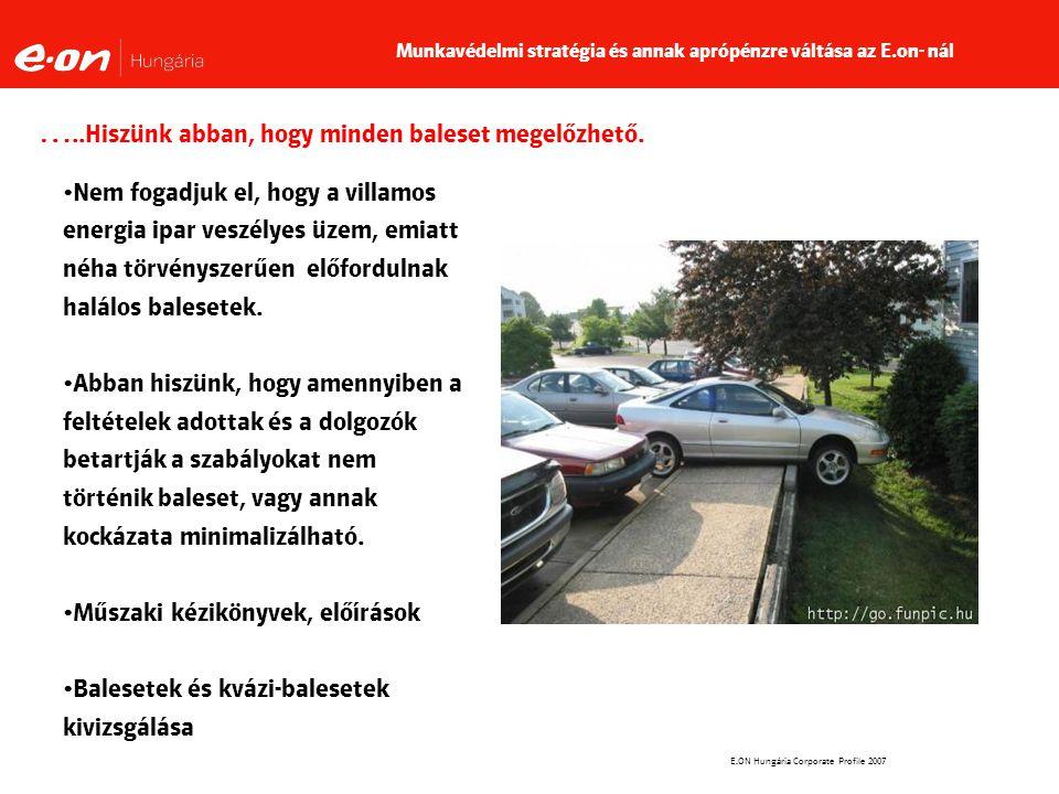 E.ON Hungária Corporate Profile 2007 …..Hiszünk abban, hogy minden baleset megelőzhető.