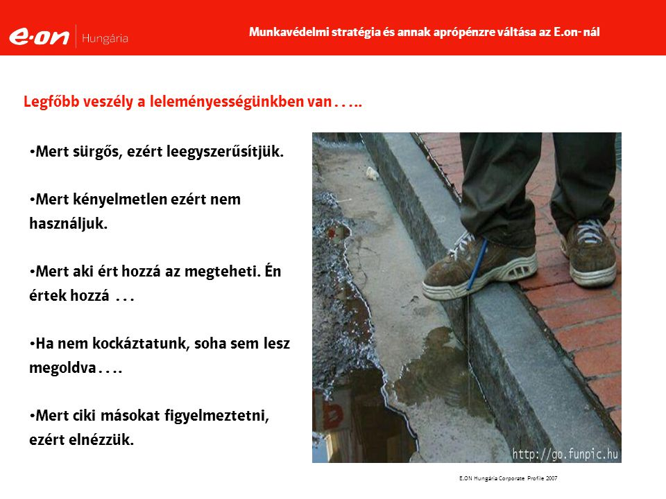 E.ON Hungária Corporate Profile 2007 Legfőbb veszély a leleményességünkben van…..