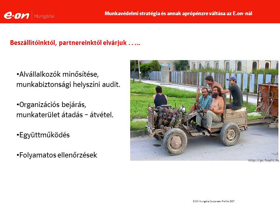 E.ON Hungária Corporate Profile 2007 Beszállítóinktól, partnereinktől elvárjuk …..
