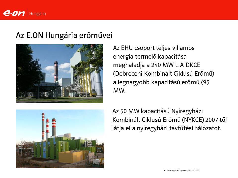 E.ON Hungária Corporate Profile 2007 Az E.ON Hungária erőművei Az EHU csoport teljes villamos energia termelő kapacitása meghaladja a 240 MW-t.
