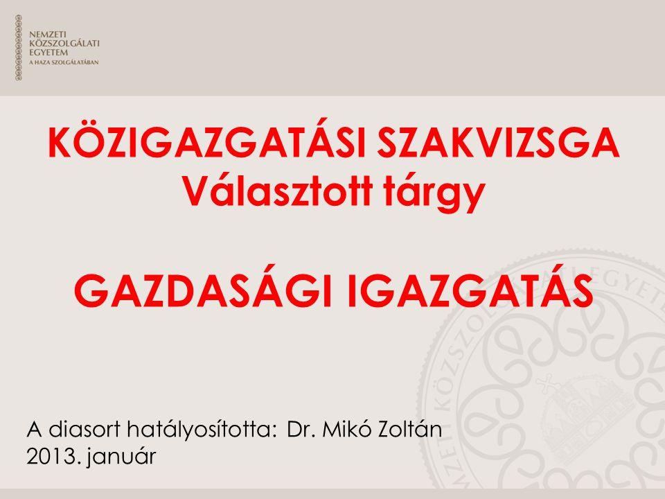 A diasort hatályosította: Dr. Mikó Zoltán 2013. január KÖZIGAZGATÁSI SZAKVIZSGA Választott tárgy GAZDASÁGI IGAZGATÁS