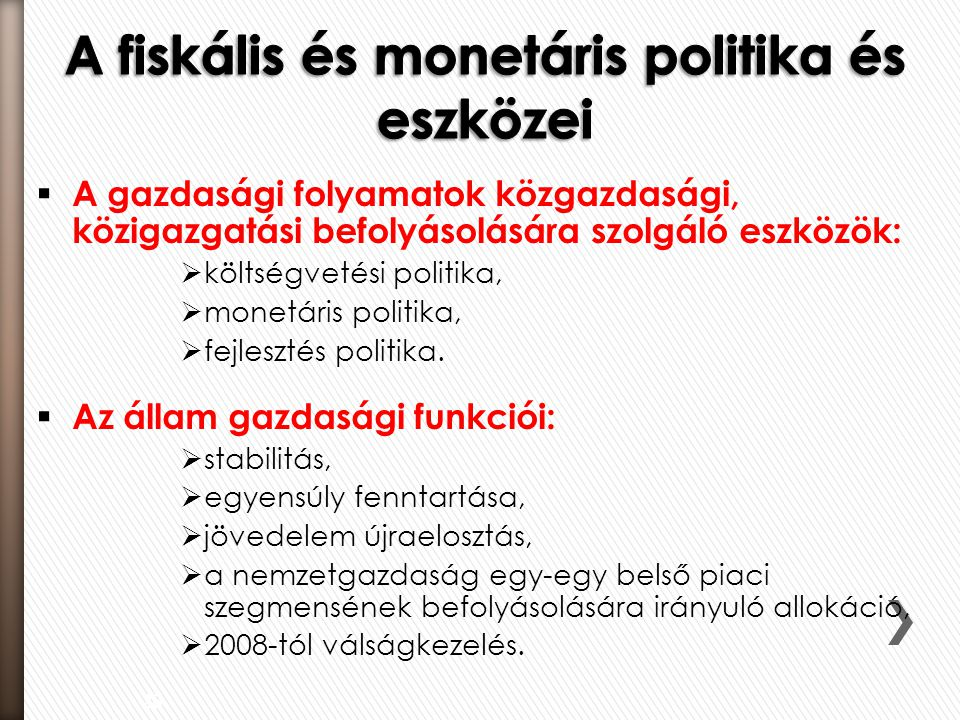  A gazdasági folyamatok közgazdasági, közigazgatási befolyásolására szolgáló eszközök:  költségvetési politika,  monetáris politika,  fejlesztés p