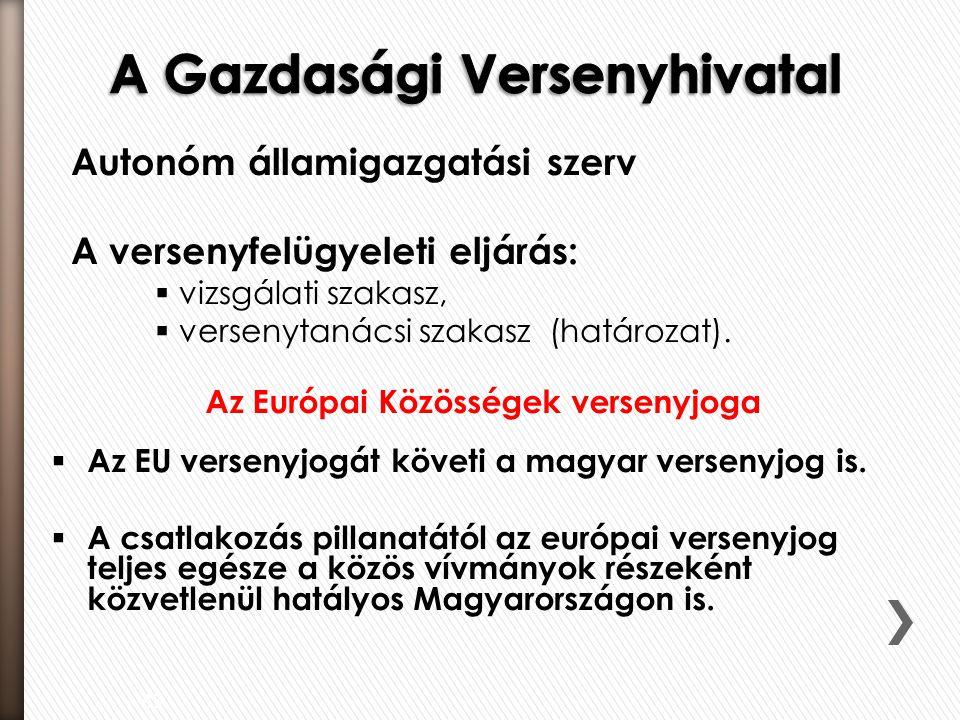 Autonóm államigazgatási szerv A versenyfelügyeleti eljárás:  vizsgálati szakasz,  versenytanácsi szakasz (határozat). 43 Az Európai Közösségek verse