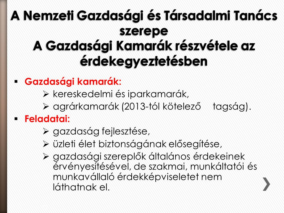 57  Gazdasági kamarák:  kereskedelmi és iparkamarák,  agrárkamarák (2013-tól kötelezőtagság).