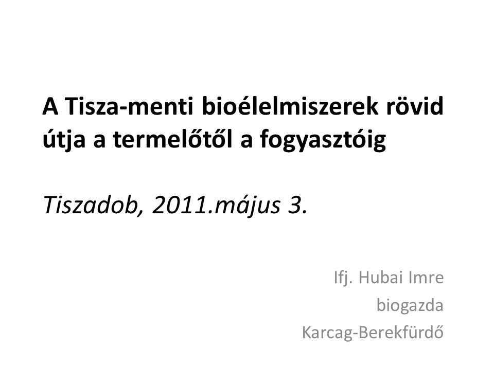 A Tisza-menti bioélelmiszerek rövid útja a termelőtől a fogyasztóig Tiszadob, 2011.május 3. Ifj. Hubai Imre biogazda Karcag-Berekfürdő